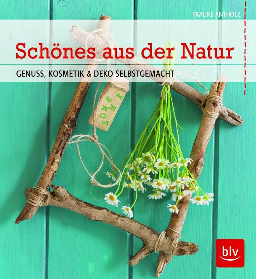 Schönes aus der Natur – Genuss, Kosmetik und Deko | Gartenbuch!