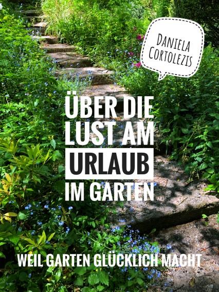 Über die Lust am Urlaub im Garten - Gartenbuch von Daniela Cortolezis - Buchvorstellung - Buchrezension - Gartenblog Topfgartenwelt