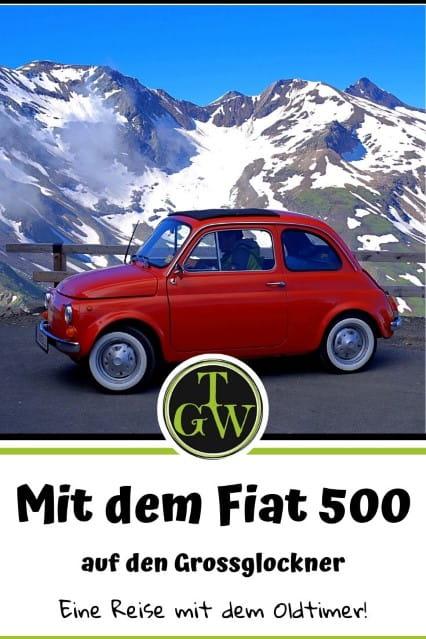 mit dem Fiat 500 auf den Grossglockner - eine Oldtimer-Reise - Blog Topfgartenwelt